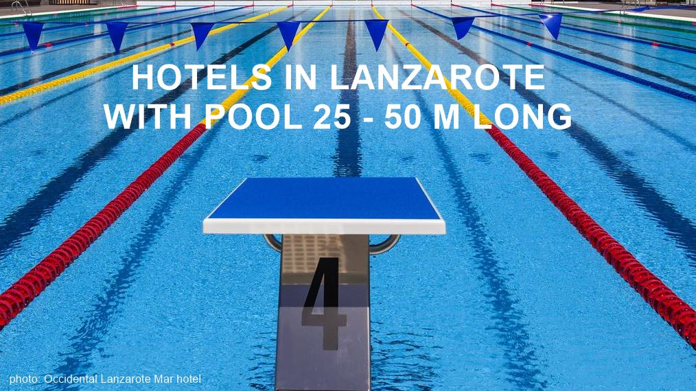HOTELS IN LANZAROTE WITH POOL 25 - 50 M LONG